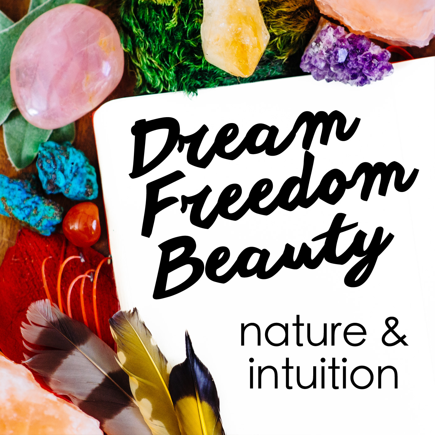 Dream Freedom Beauty: Conscious Living Guided by Nature & Spirit
